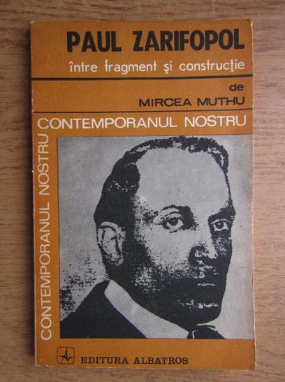 Anticariat: Mircea Muthu - Paul Zarifopol, intre fragment si constructie