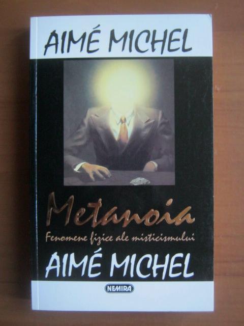 Anticariat: Aime Michel - Metanoia. Fenomene fizice ale misticismului