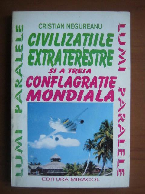 Anticariat: Cristian Negureanu - Civilizatiile extraterestre si a treia conflagratie mondiala