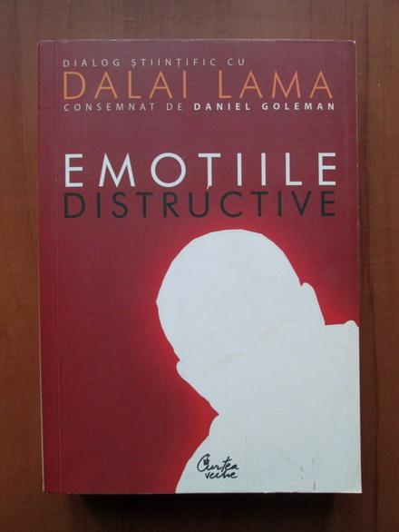 Anticariat: Daniel Goleman, Dalai Lama - Emotiile distructive. Cum le putem depasi?