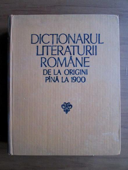 Anticariat: Dictionarul literaturii romane de la origini pana la 1900