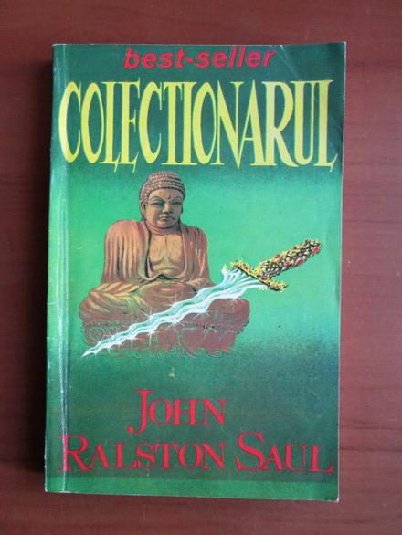 Anticariat: John Ralston Saul - Colectionarul