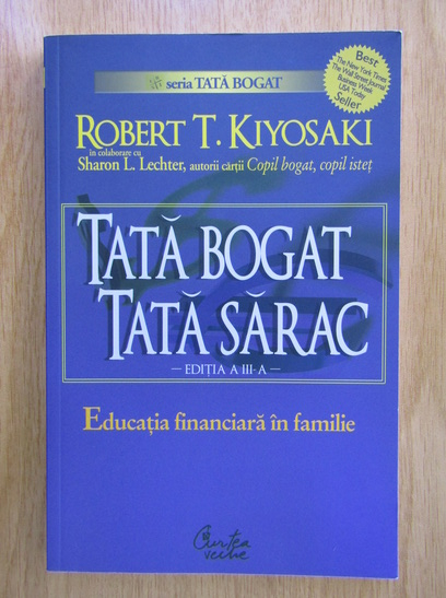 Anticariat: Robert T. Kiyosaki - Tata bogat, tata sarac. Educatia financiara in familie