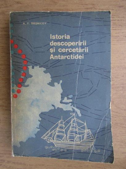 Anticariat: A. F. Tresnicov - Istoria descoperirii si cercetarii Antarctidei