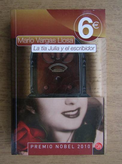 Anticariat: Mario Vargas Llosa - La tia Julia y el escribidor