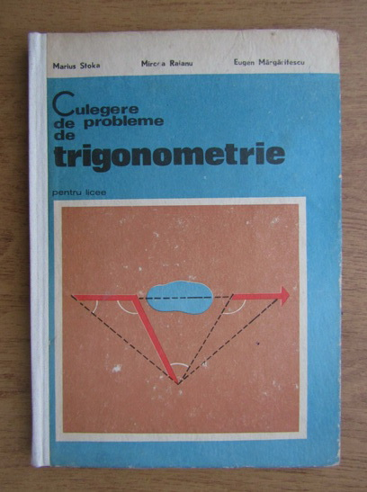 Anticariat: Marius Stoka - Culegerea de probleme de trigonometrie
