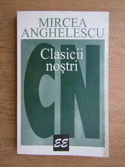 Anticariat: Mircea Anghelescu - Clasicii nostri