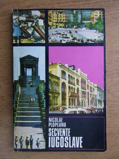 Anticariat: Nicolae Plopeanu - Secvente iugoslave