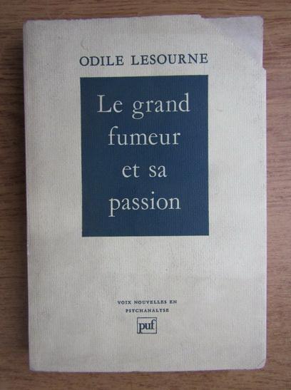 Anticariat: Odile Lesourne - Le grand fumeur et sa passion