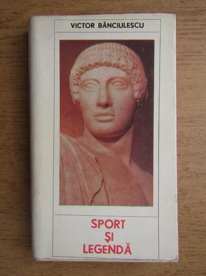 Anticariat: Victor Banciulescu - Sport si legenda