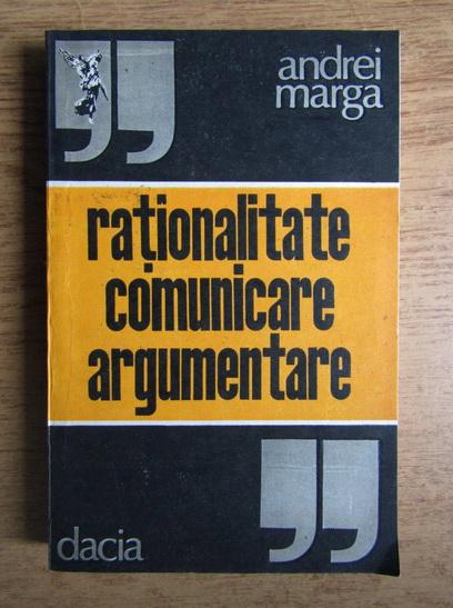 Anticariat: Andrei Marga - Rationalitate, comunicare, argumentare