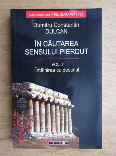 Anticariat: Dumitru Constantin Dulcan - In cautarea sensului pierdut (volumul1)