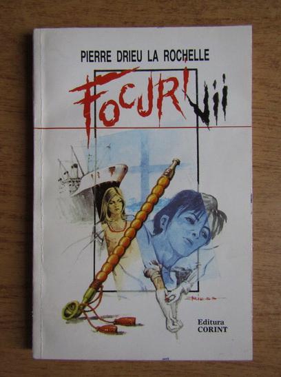 Anticariat: Pierre Drieu la Rochelle - Focuri vii
