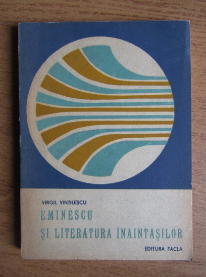 Anticariat: Virgil Vintilescu - Eminescu si literatura inaintasilor