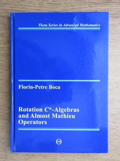 Anticariat: Florin Petre Boca - Rotation C, algebras and Almost Mathieu operators