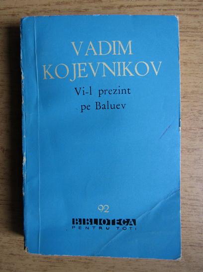 Anticariat: Vadim Kojevnikov - Vi-l prezint pe Baluev
