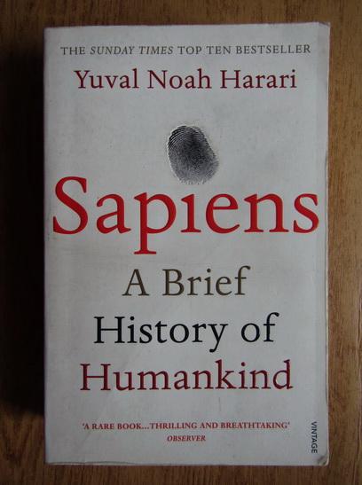 Anticariat: Yuval Noah Harari - Sapiens, a brief history of humankind