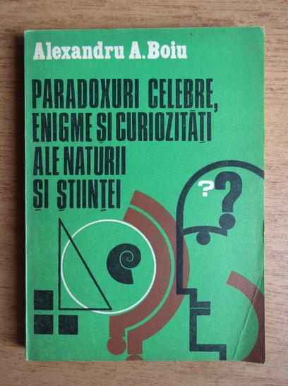 Anticariat: Alexandru Boiu - Paradoxuri celebre, enigme si curiozitati ale naturii si stiintei