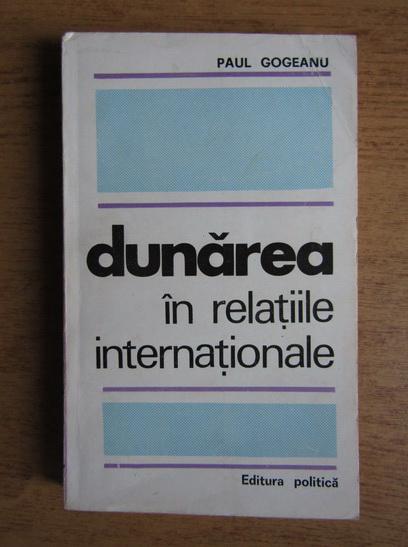 Anticariat: Paul Gogeanu - Dunarea in relatiile internationale