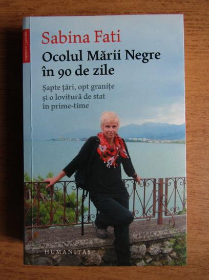 Anticariat: Sabina Fati - Ocolul Marii Negre in 90 de zile. Sapte tari, opt granite si o lovitura se stat in prime-time