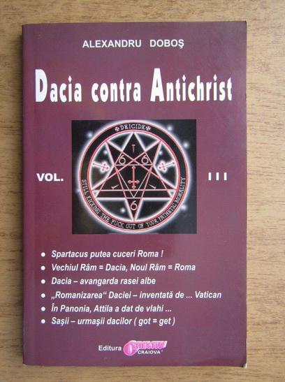 Anticariat: Alexandru Dobos - Dacia contra Antichrist (volumul 3)
