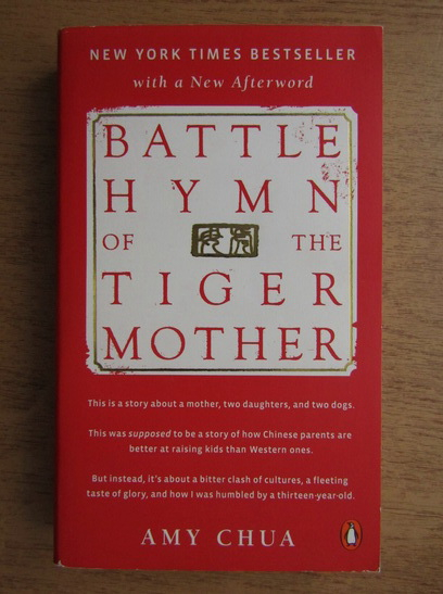 Anticariat: Amy Chua - Battle hymn of the tiger mother