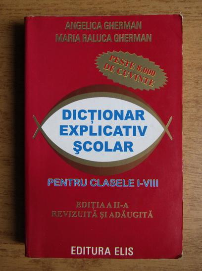 Anticariat: Angelica Gherman - Dictionar explicativ scolar pentru clasele I-VIII