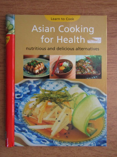 Anticariat: Asian cooking for health. Nutritious and delicious alternatives