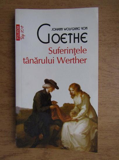 Anticariat: J. W. Von Goethe - Suferintele tanarului Werther