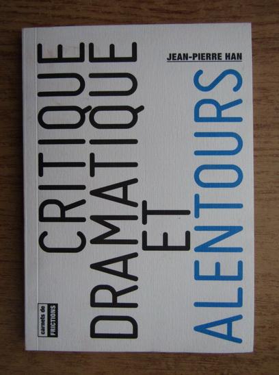 Anticariat: Jean Pierre Han - Critique dramatique et alentours