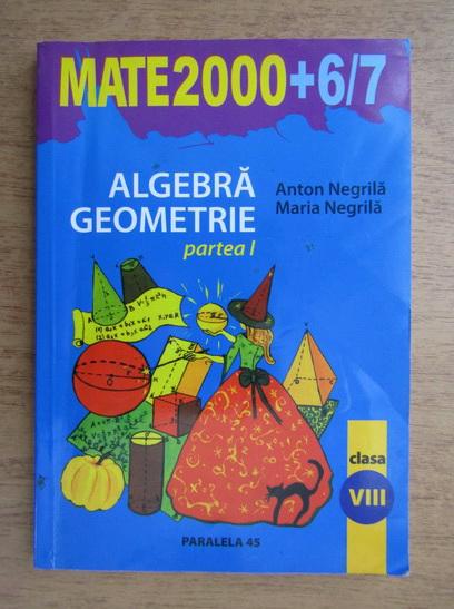 Anticariat: Anton Negrila - Algebra, geometrie pentru clasa a VIII-a (2006)