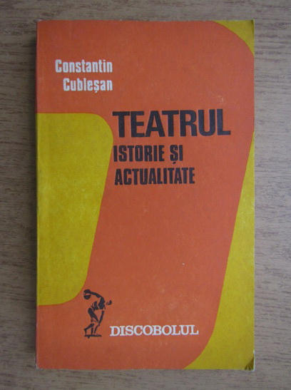 Anticariat: Constantin Cublesan - Teatrul, istorie si actualitate