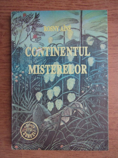 Anticariat: J. H. Rosny Aine - Continentul misterelor