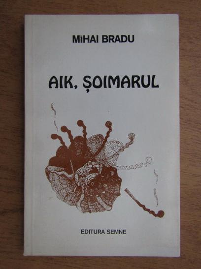 Anticariat: Mihai Bradu - Aik, Soimarul