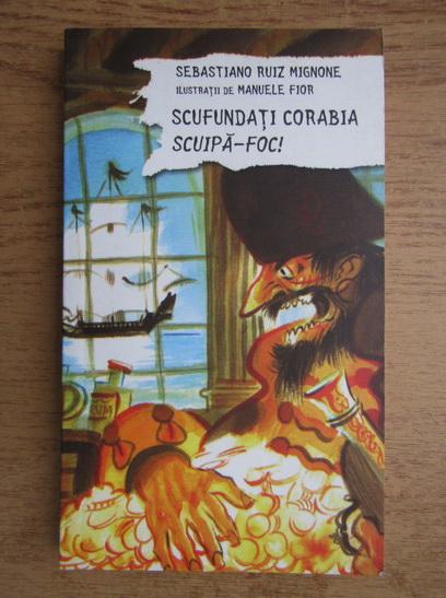 Anticariat: Sebastiano Ruiz Mignone - Scufundati corabia Scuipa-foc
