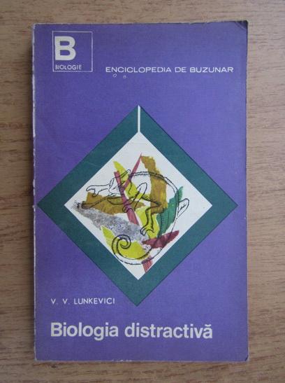 Anticariat: V. V. Lunkevici - Biologia distractiva
