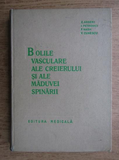 Anticariat: C. Arseni, I. Petrovici - Bolile vasculare ale creierului si ale maduvei spinarii