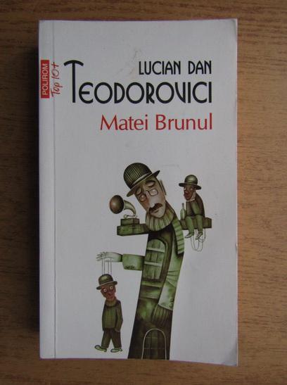 Anticariat: Lucian Dan Teodorovici - Matei Brunul