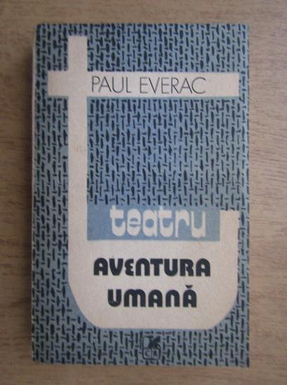 Anticariat: Paul Everac - Teatru. Aventura umana