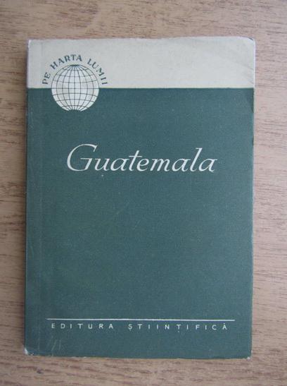 Anticariat: S. Badescu - Guatemala