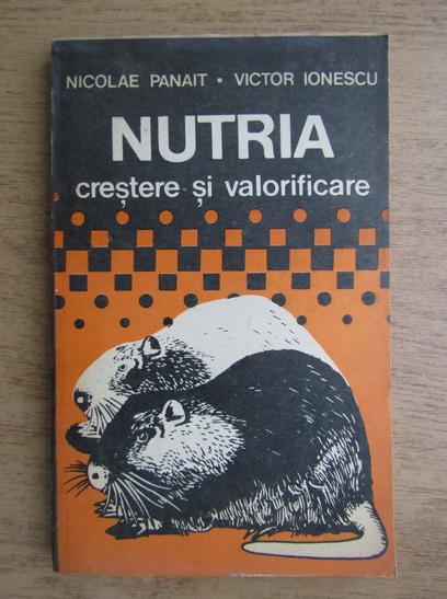 Anticariat: Nicolae Panait - Nutria, crestere si valorificare