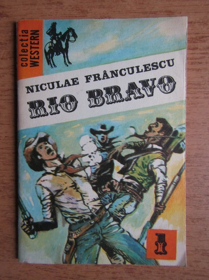 Anticariat: Niculae Franculescu - Rio Bravo (volumul 1)