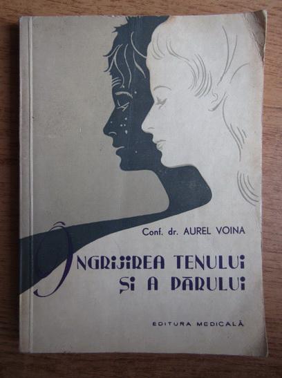 Anticariat: Aurel Voina - Ingrijirea tenului si a parului
