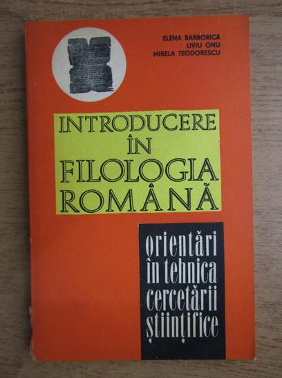 Anticariat: Elena Barborica - Introducere in filologia romana. Orientari in tehnica cercetarii stiintifice a limbii romane