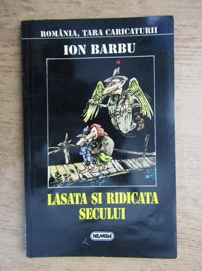 Anticariat: Ion Barbu - Lasata si ridicata secului