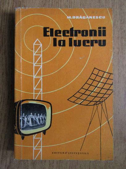 Anticariat: Mihai Draganescu - Electronii la lucru