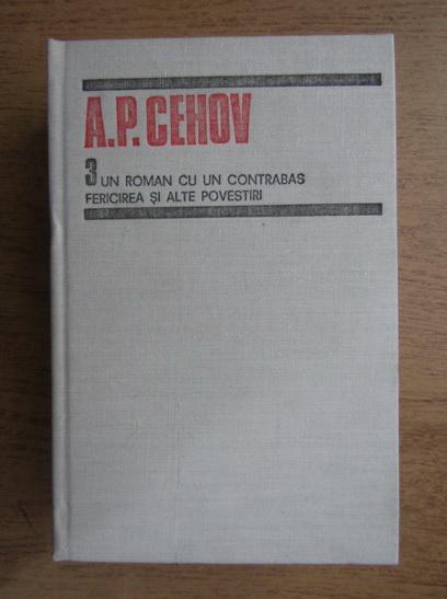 Anticariat: A. P. Cehov - Opere, volumul 3. Un roman cu un contrabas. Fericirea. Alte povestiri