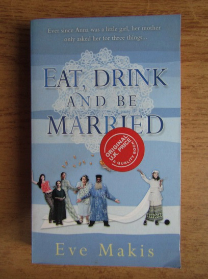 Anticariat: Eve Makis - Eat, drink and be married