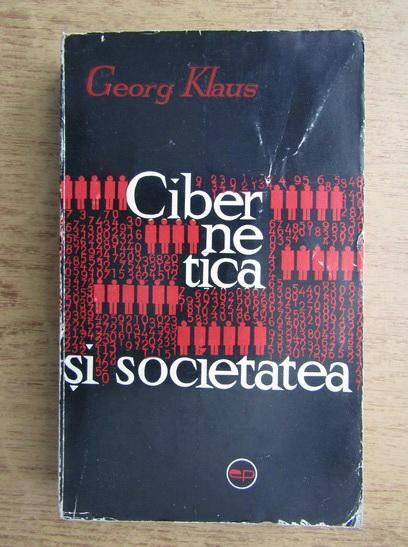 Anticariat: Georg Klaus - Cibernetica si societatea
