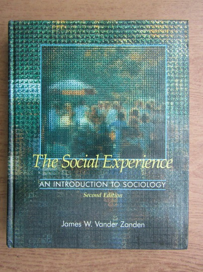 Anticariat: James W. Vander Zanden - The social experience. An introduction to sociology